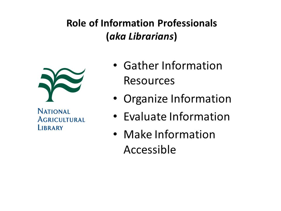 Role of Information Professionals (aka Librarians) Gather Information Resources Organize Information Evaluate Information Make Information Accessible