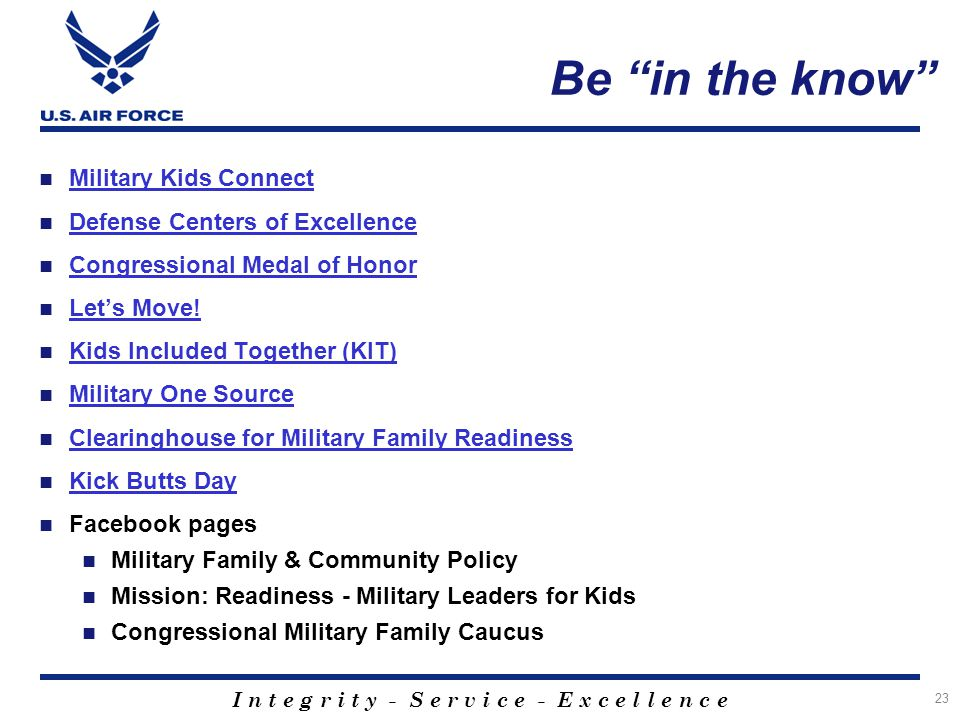 "I n t e g r i t y - S e r v i c e - E x c e l l e n c e Be ""in the know"" Military Kids Connect Defense Centers of Excellence Congressional Medal of Ho"