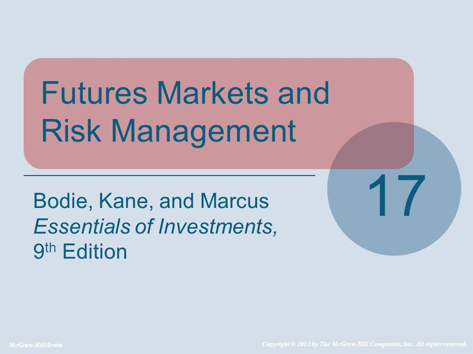 McGraw-Hill/Irwin Copyright © 2013 by The McGraw-Hill Companies, Inc. All rights reserved. Futures Markets and Risk Management 17 Bodie, Kane, and Mar