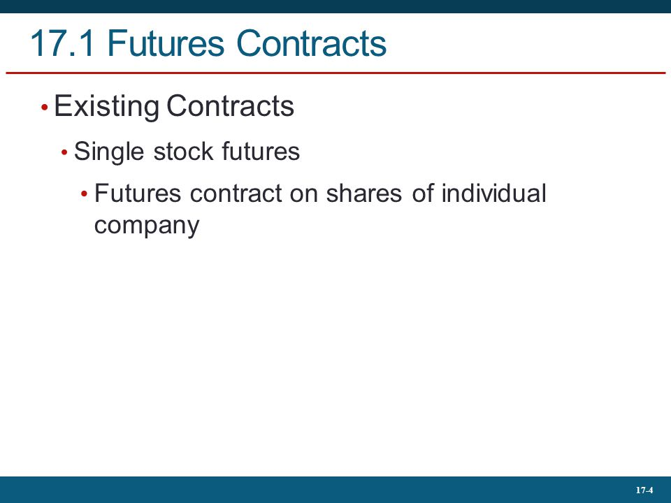 17-4 17.1 Futures Contracts Existing Contracts Single stock futures Futures contract on shares of individual company