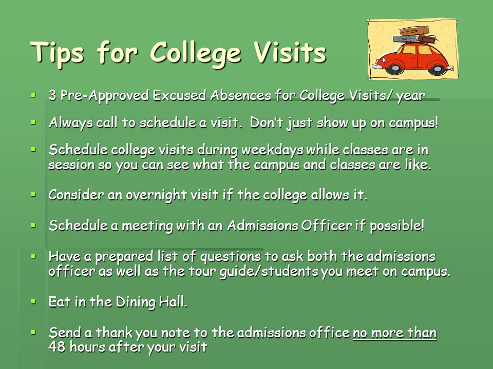 Tips for College Visits  3 Pre-Approved Excused Absences for College Visits/ year  Always call to schedule a visit.