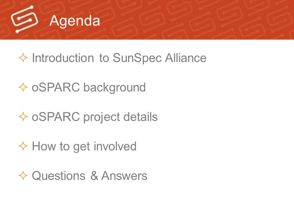 Agenda  Introduction to SunSpec Alliance  oSPARC background  oSPARC project details  How to get involved  Questions & Answers