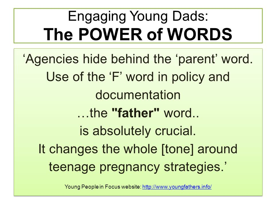 Engaging Young Dads: The POWER of WORDS 'Agencies hide behind the 'parent' word. Use of the 'F' word in policy and documentation …the