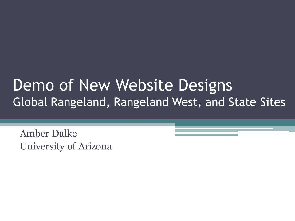 Demo of New Website Designs Global Rangeland, Rangeland West, and State Sites Amber Dalke University of Arizona