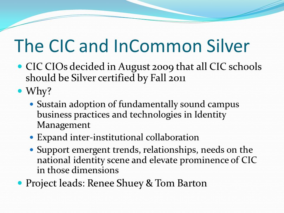 The CIC and InCommon Silver CIC CIOs decided in August 2009 that all CIC schools should be Silver certified by Fall 2011 Why.