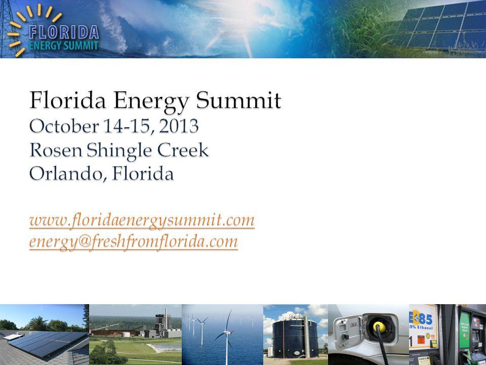 Florida Energy Summit October 14-15, 2013 Rosen Shingle Creek Orlando, Florida www.floridaenergysummit.com energy@freshfromflorida.com www.floridaenergysummit.com energy@freshfromflorida.com www.floridaenergysummit.com energy@freshfromflorida.com 12
