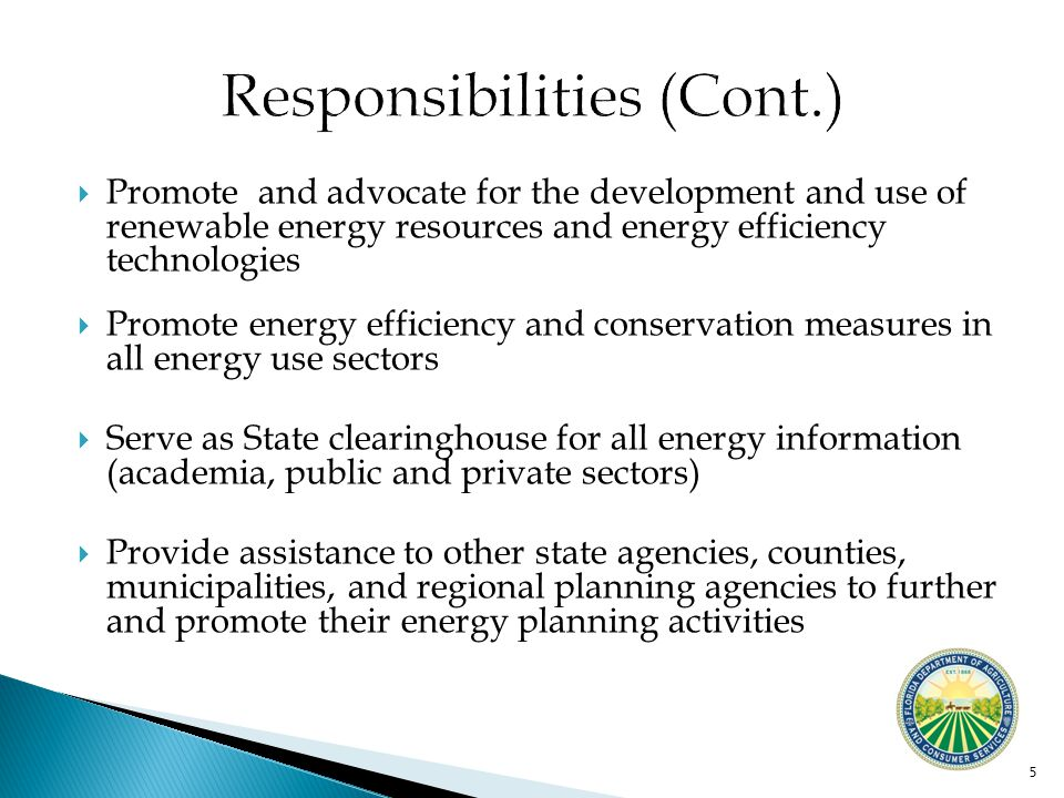  Promote and advocate for the development and use of renewable energy resources and energy efficiency technologies  Promote energy efficiency and conservation measures in all energy use sectors  Serve as State clearinghouse for all energy information (academia, public and private sectors)  Provide assistance to other state agencies, counties, municipalities, and regional planning agencies to further and promote their energy planning activities 5