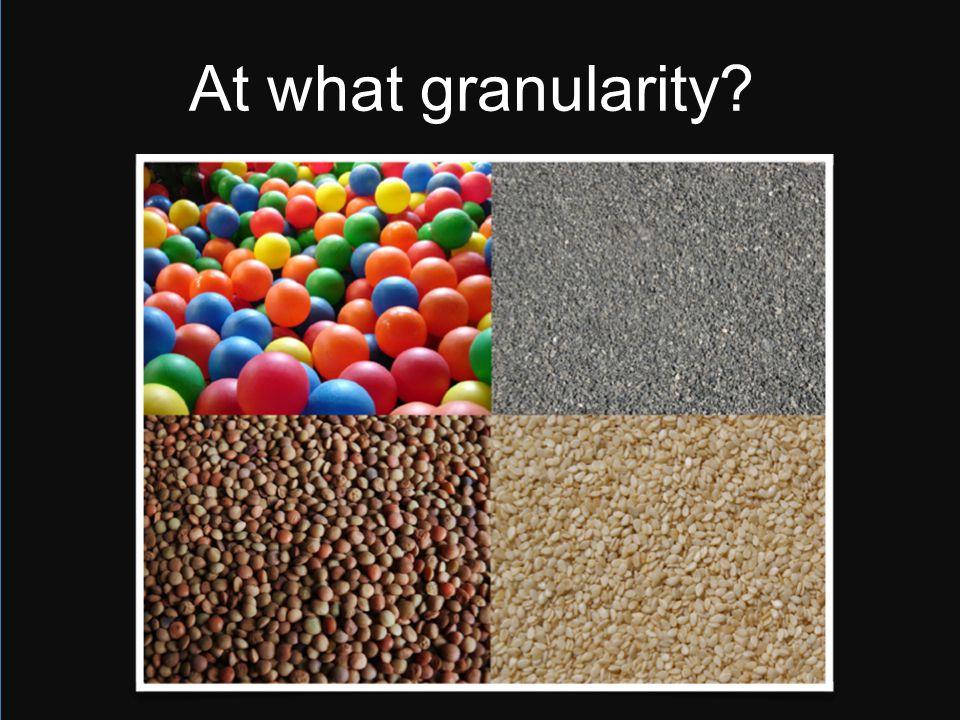 At what granularity