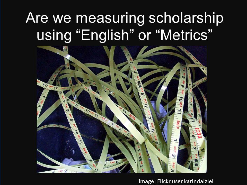 Are we measuring scholarship using English or Metrics Image: Flickr user karindalziel