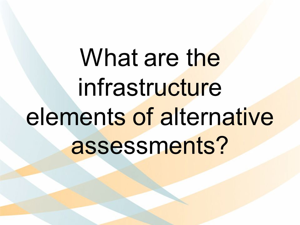 What are the infrastructure elements of alternative assessments