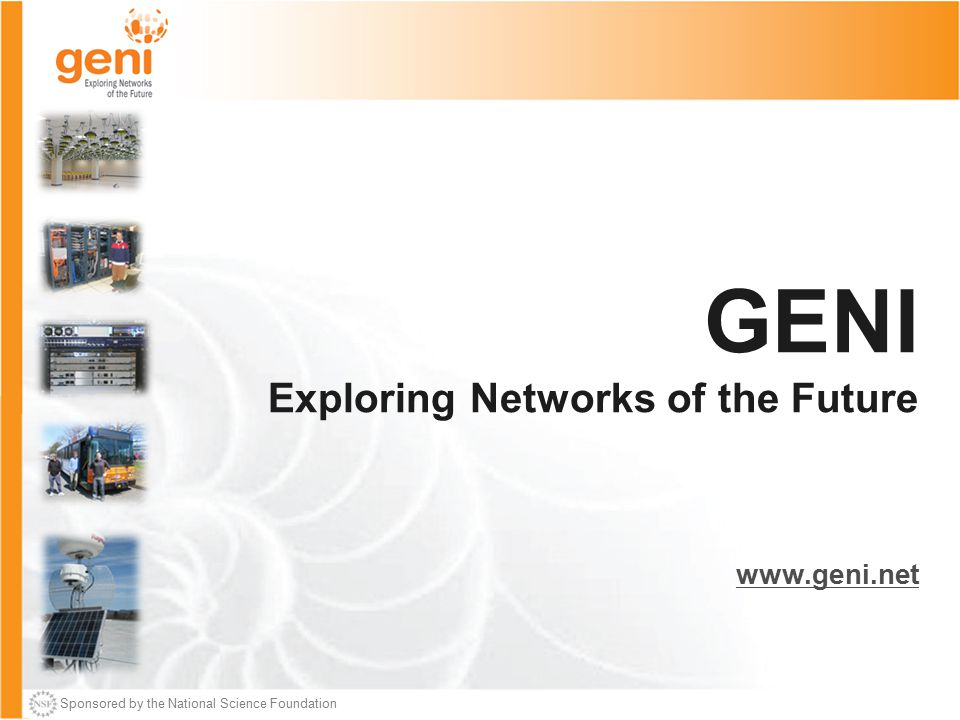 Sponsored by the National Science Foundation GENI Exploring Networks of the Future www.geni.net