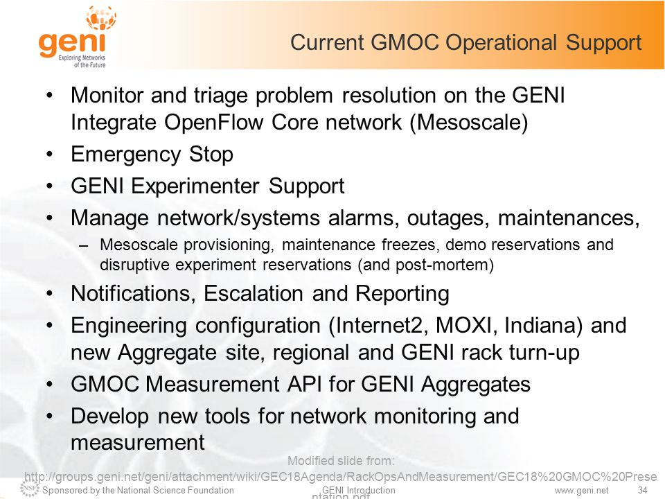 Sponsored by the National Science Foundation34GENI Introductionwww.geni.net Current GMOC Operational Support Monitor and triage problem resolution on