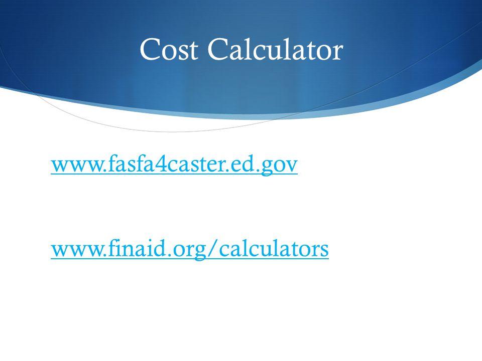 Cost Calculator www.fasfa4caster.ed.gov www.finaid.org/calculators