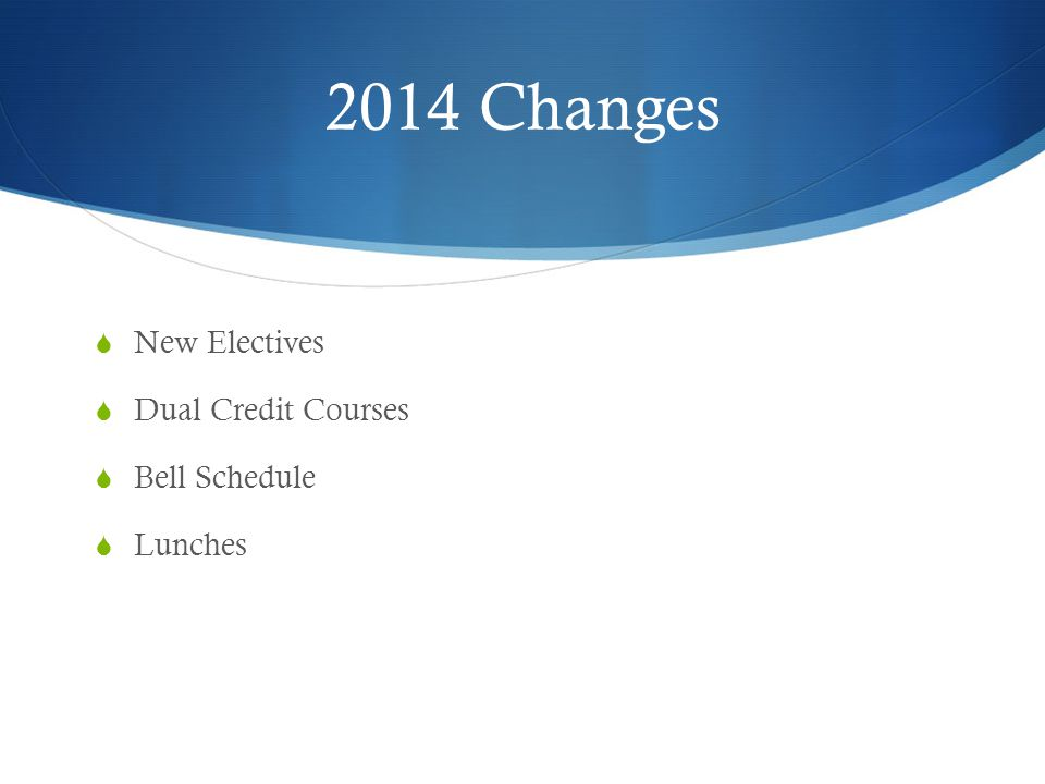 2014 Changes  New Electives  Dual Credit Courses  Bell Schedule  Lunches