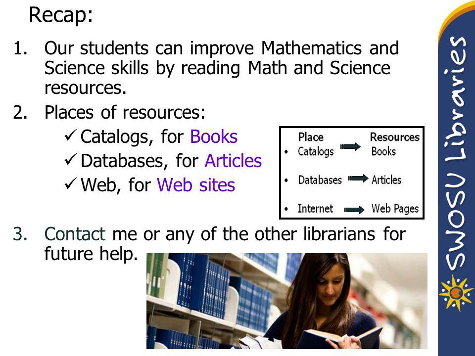 Recap: 1.Our students can improve Mathematics and Science skills by reading Math and Science resources. 2.Places of resources: Catalogs, for Books Dat