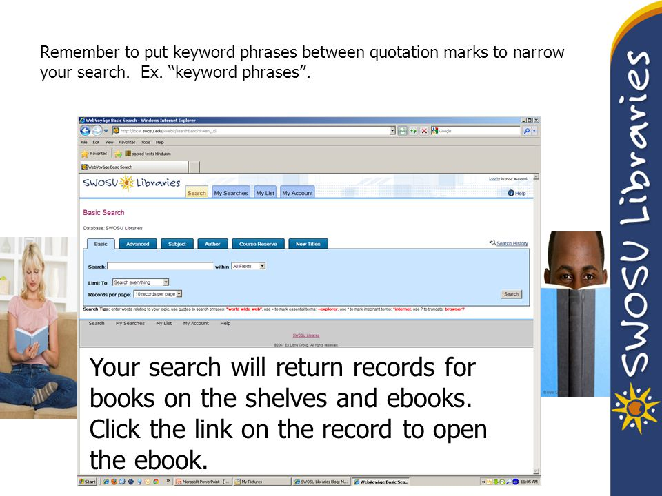"Remember to put keyword phrases between quotation marks to narrow your search. Ex. ""keyword phrases"". Your search will return records for books on the"