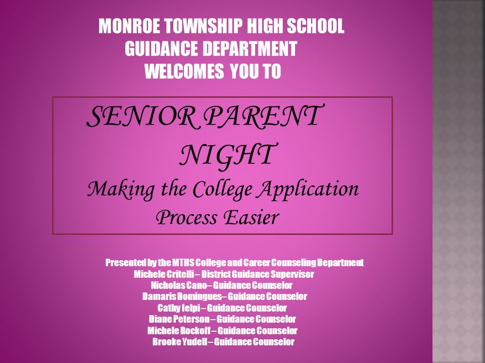 MONROE TOWNSHIP HIGH SCHOOL GUIDANCE DEPARTMENT WELCOMES YOU TO SENIOR PARENT NIGHT Making the College Application Process Easier Presented by the MTH