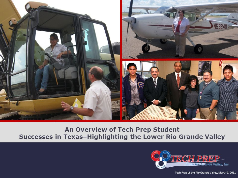 Tech Prep of the Rio Grande Valley, March 9, 2011 An Overview of Tech Prep Student Successes in Texas–Highlighting the Lower Rio Grande Valley
