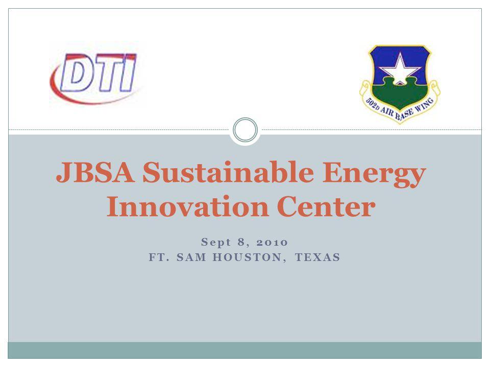 Sept 8, 2010 FT. SAM HOUSTON, TEXAS JBSA Sustainable Energy Innovation Center