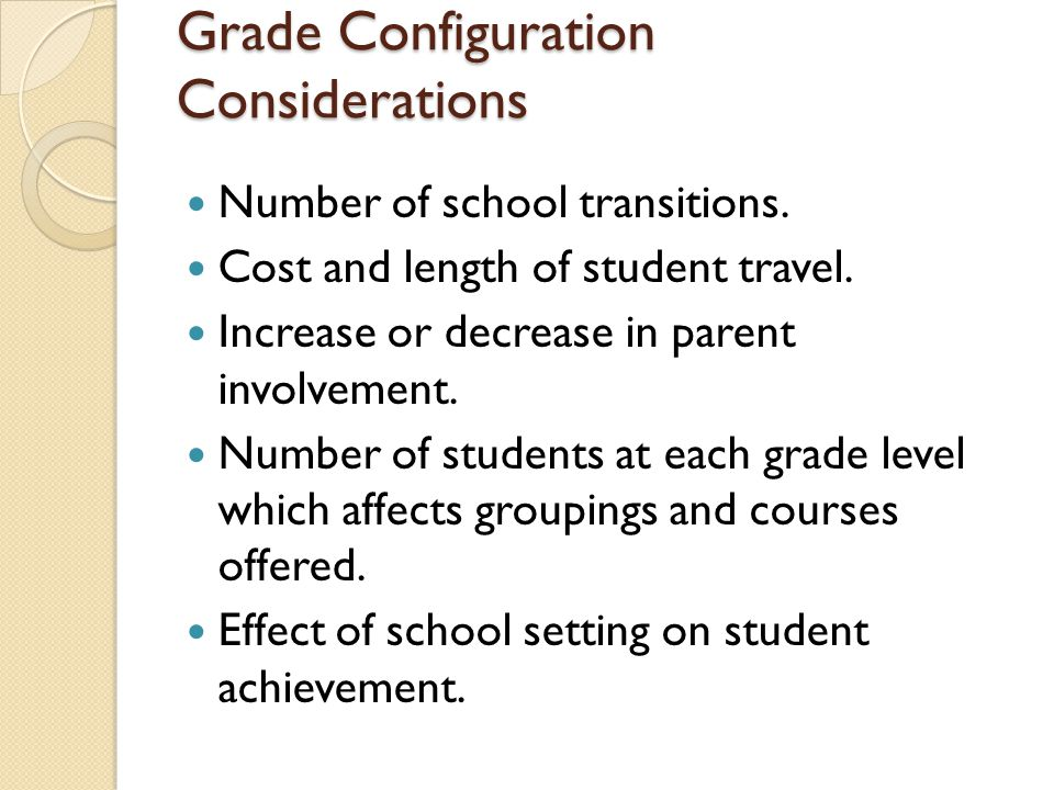 Grade Configuration Considerations Number of school transitions.
