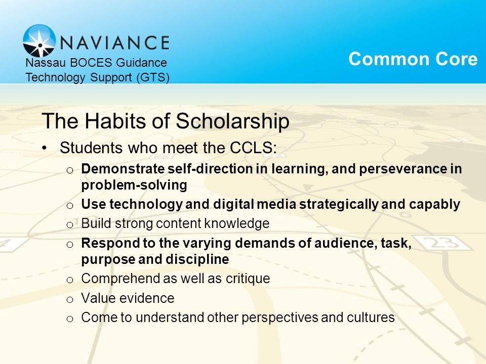 The Habits of Scholarship Students who meet the CCLS: o Demonstrate self-direction in learning, and perseverance in problem-solving o Use technology a