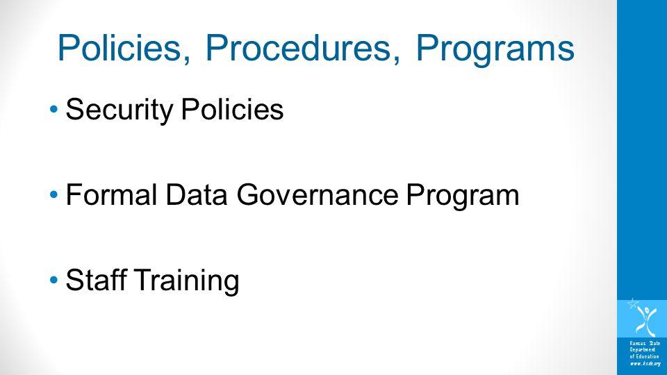 Kansas State Department of Education www.ksde.org Security Policies Formal Data Governance Program Staff Training Policies, Procedures, Programs
