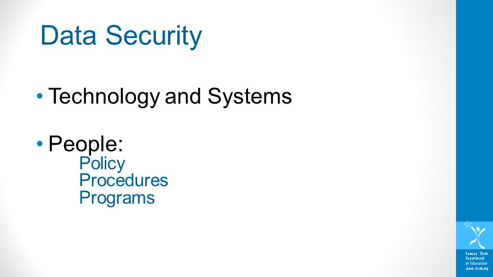 Kansas State Department of Education www.ksde.org Technology and Systems People: Policy Procedures Programs Data Security
