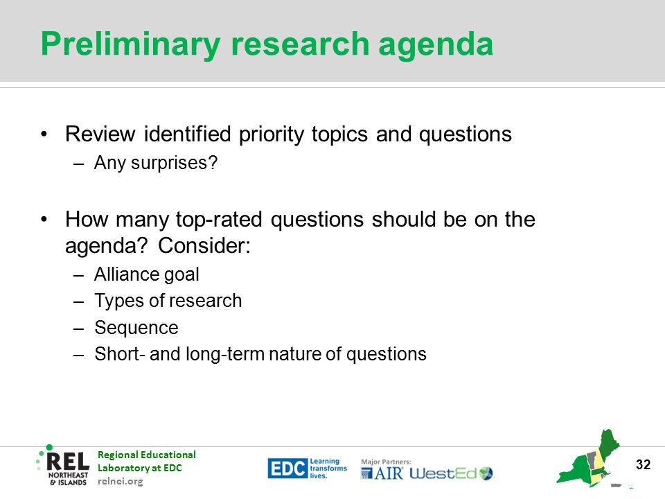 Regional Educational Laboratory at EDC relnei.org Preliminary research agenda Review identified priority topics and questions –Any surprises? How many