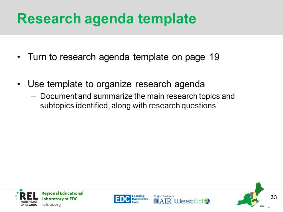 Regional Educational Laboratory at EDC relnei.org Research agenda template Turn to research agenda template on page 19 Use template to organize resear