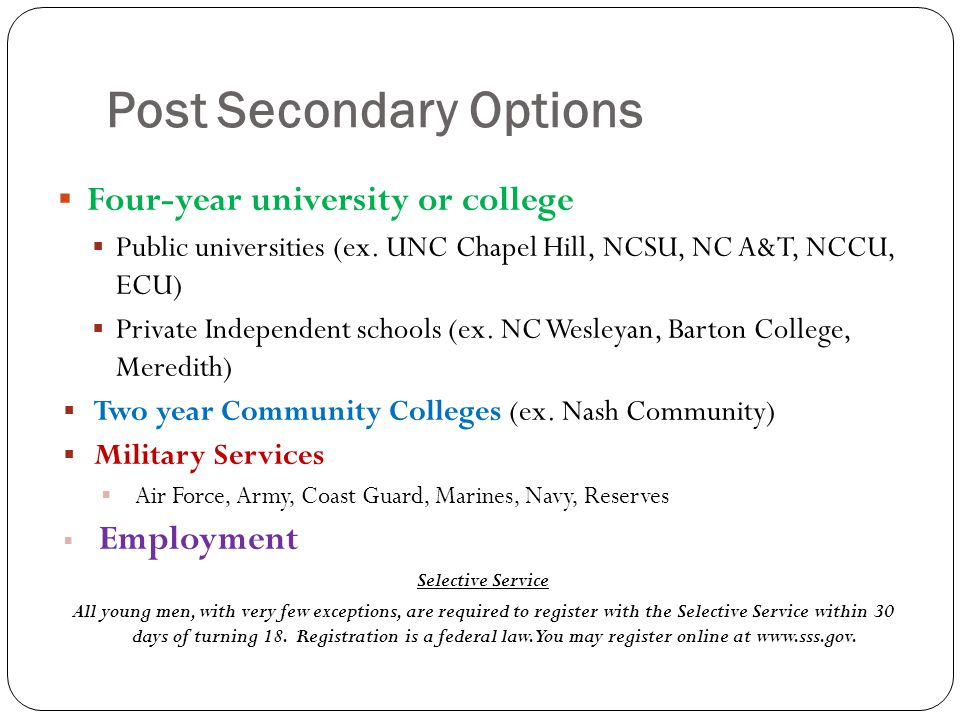 Post Secondary Options  Four-year university or college  Public universities (ex.