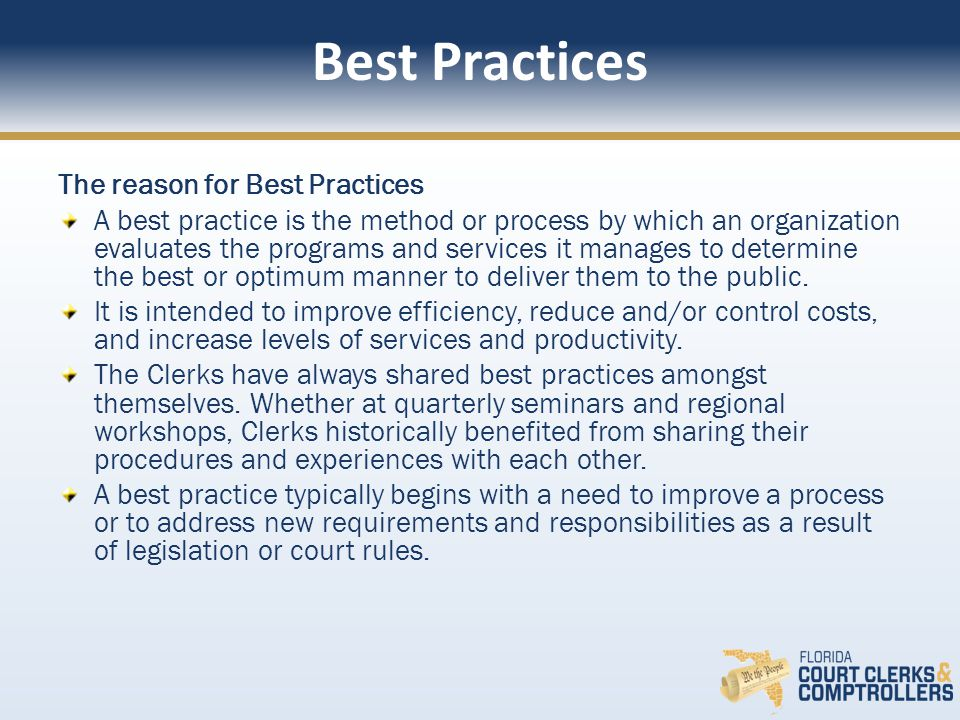 Best Practices The Process: Clerks' staff, various Clerks' committees and workgroups make their suggestions to the Best Practices Committee.