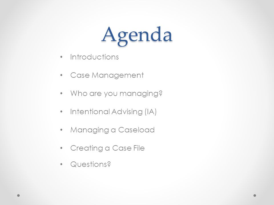 Agenda Introductions Case Management Who are you managing.