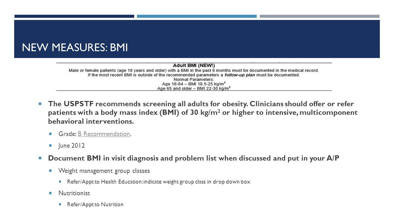  The USPSTF recommends screening all adults for obesity.