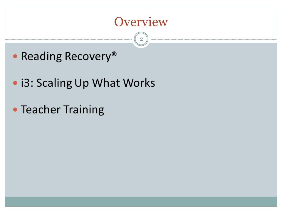 Overview 2 Reading Recovery® i3: Scaling Up What Works Teacher Training