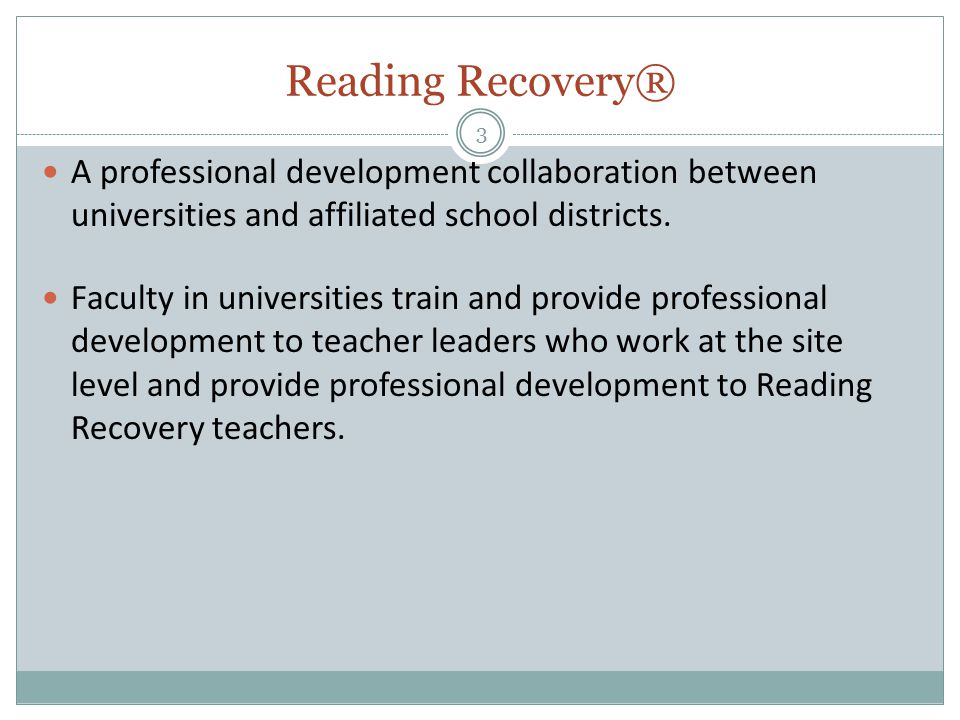 Reading Recovery® 3 A professional development collaboration between universities and affiliated school districts.