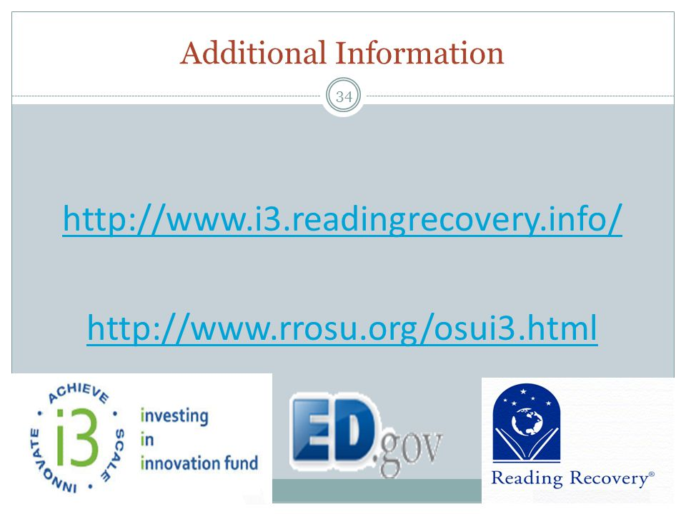 Additional Information 34 http://www.i3.readingrecovery.info/ http://www.rrosu.org/osui3.html