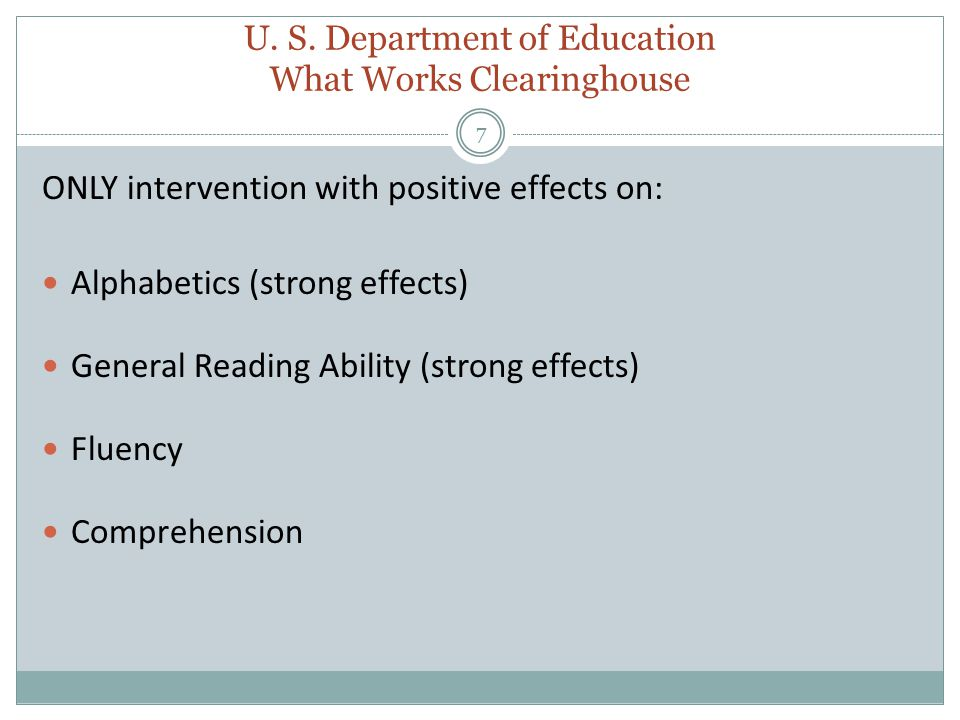 7 ONLY intervention with positive effects on: Alphabetics (strong effects) General Reading Ability (strong effects) Fluency Comprehension U.