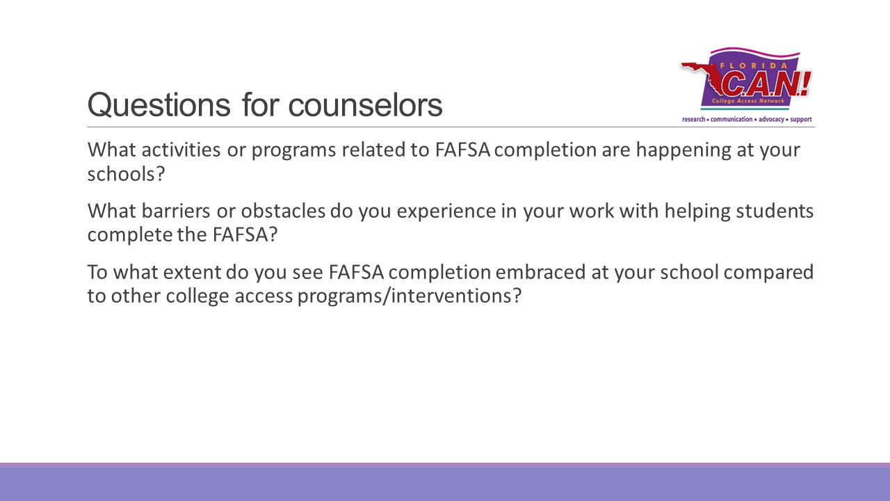 Questions for counselors What activities or programs related to FAFSA completion are happening at your schools.