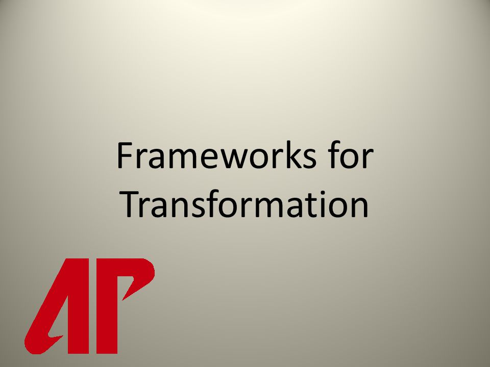 Frameworks for Transformation