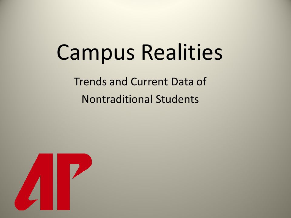 Campus Realities Trends and Current Data of Nontraditional Students