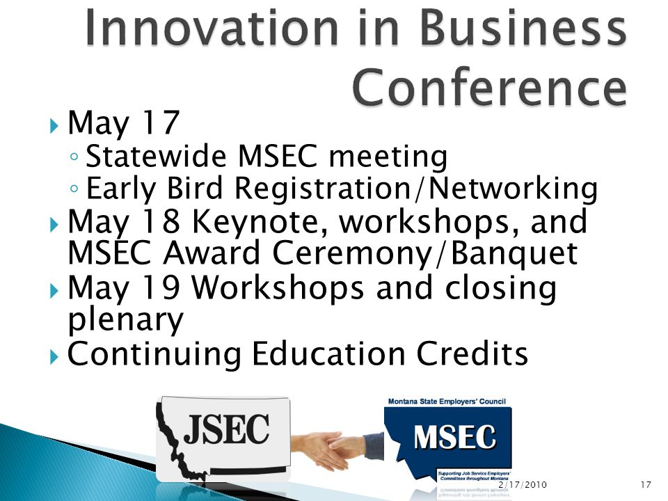  May 17 ◦ Statewide MSEC meeting ◦ Early Bird Registration/Networking  May 18 Keynote, workshops, and MSEC Award Ceremony/Banquet  May 19 Workshops