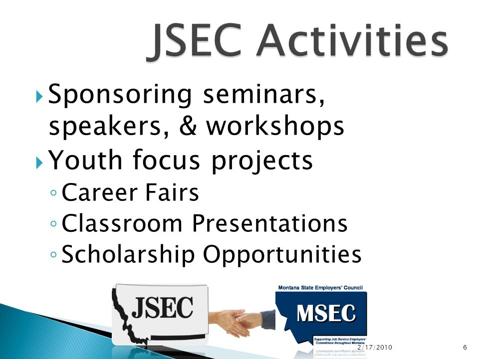  Sponsoring seminars, speakers, & workshops  Youth focus projects ◦ Career Fairs ◦ Classroom Presentations ◦ Scholarship Opportunities 2/17/2010 6