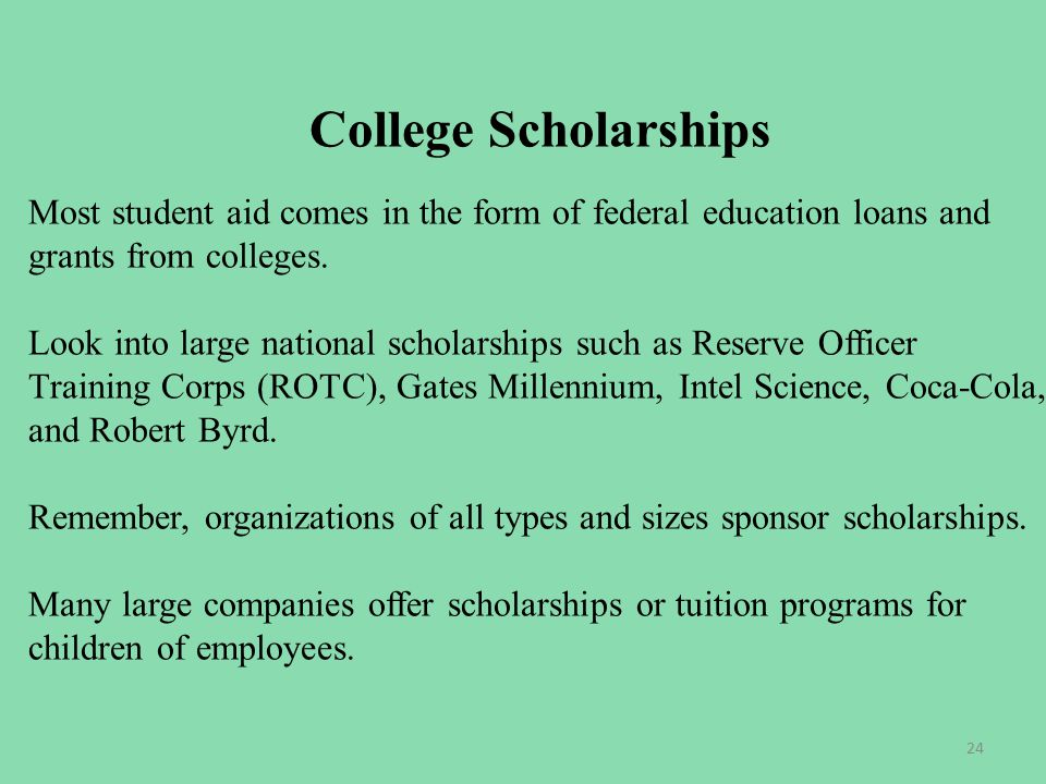 College Scholarships Most student aid comes in the form of federal education loans and grants from colleges.