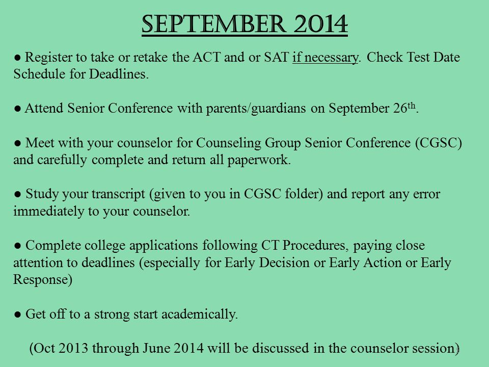 SEPTEMBER 2014 ● Register to take or retake the ACT and or SAT if necessary.