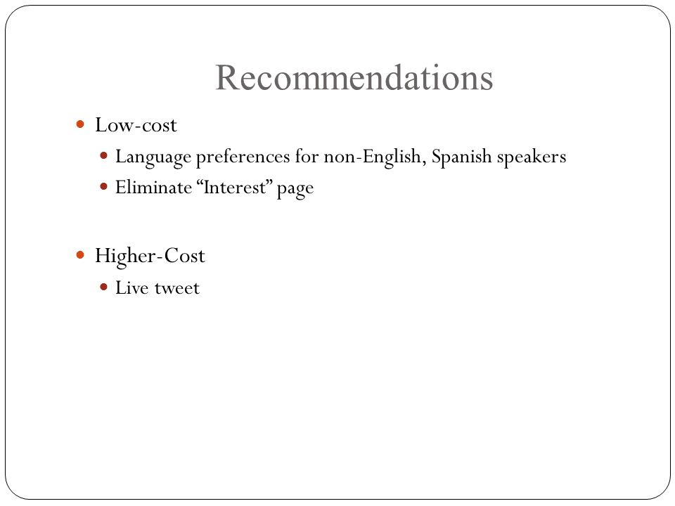 "Recommendations Low-cost Language preferences for non-English, Spanish speakers Eliminate ""Interest"" page Higher-Cost Live tweet"