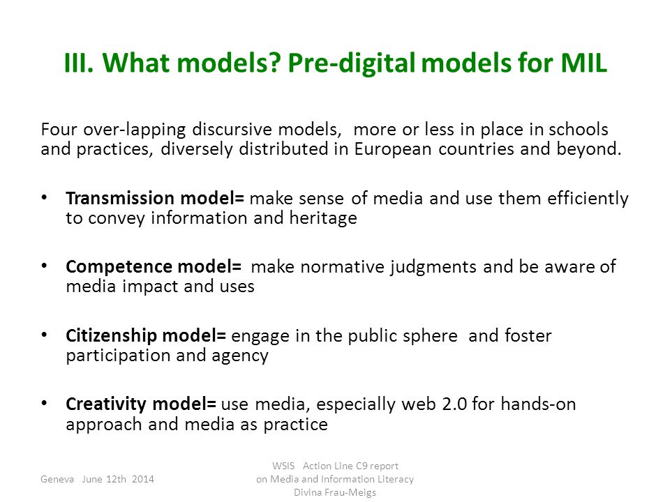 III. What models? Pre-digital models for MIL Four over-lapping discursive models, more or less in place in schools and practices, diversely distribute