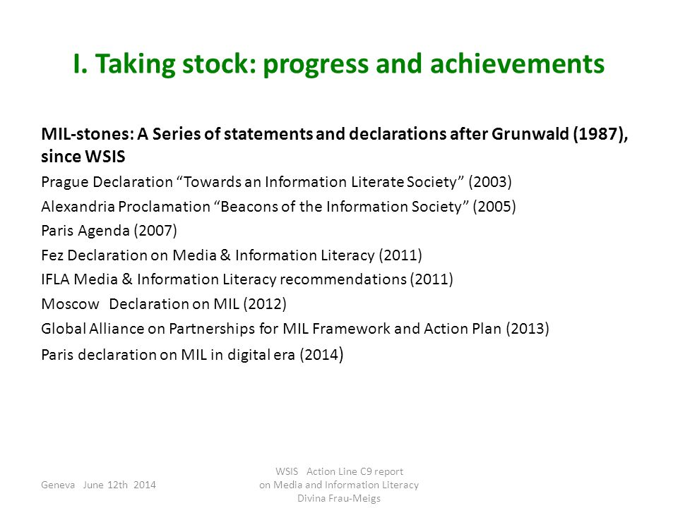 "I. Taking stock: progress and achievements MIL-stones: A Series of statements and declarations after Grunwald (1987), since WSIS Prague Declaration ""T"