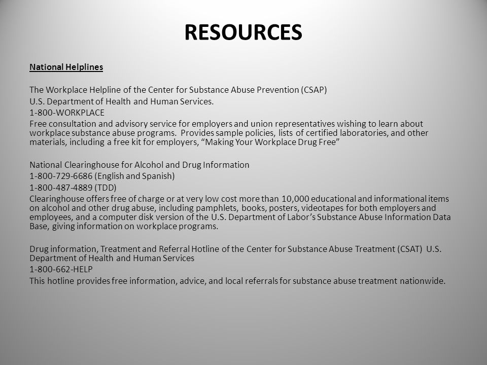 RESOURCES National Helplines The Workplace Helpline of the Center for Substance Abuse Prevention (CSAP) U.S. Department of Health and Human Services.