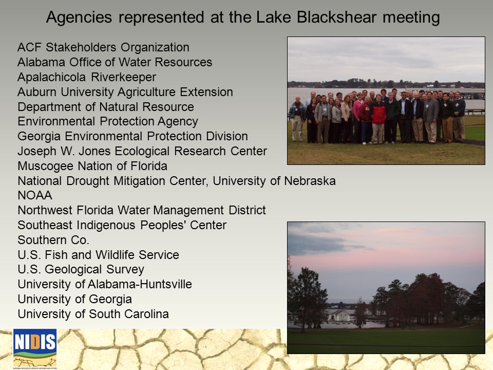 24 ACF Stakeholders Organization Alabama Office of Water Resources Apalachicola Riverkeeper Auburn University Agriculture Extension Department of Natural Resource Environmental Protection Agency Georgia Environmental Protection Division Joseph W.