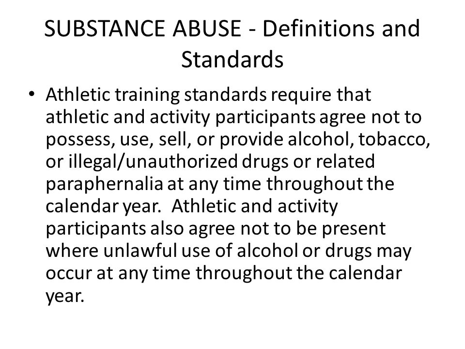 SUBSTANCE ABUSE - Definitions and Standards Athletic training standards require that athletic and activity participants agree not to possess, use, sel
